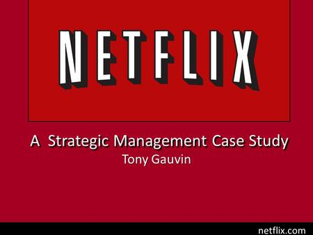 strategic management and netflix Executive summary reprint: r1401e when netflix executives wrote a powerpoint deck about the organization's talent management strategies, the document went viral.