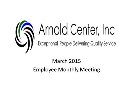 March 2015 Employee Monthly Meeting. FOLLOW UP ON ACTION ITEMS: Please wash your hands frequently to prevent the spread of illness. Please take only change.