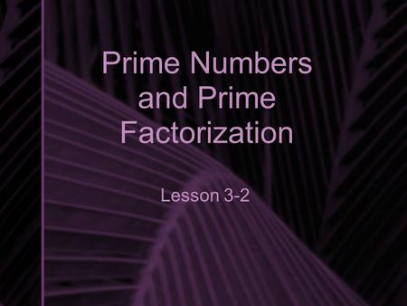 Prime Numbers and Prime Factorization Lesson 3-2.