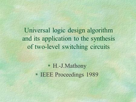 Universal logic design algorithm and its application to the synthesis of two-level switching circuits §H.-J.Mathony §IEEE Proceedings 1989.