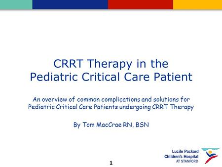 1 CRRT Therapy in the Pediatric Critical Care Patient An overview of common complications and solutions for Pediatric Critical Care Patients undergoing.