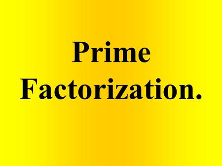 Prime Factorization.. Prime number Composite numbers Prime factorization Factor tree.