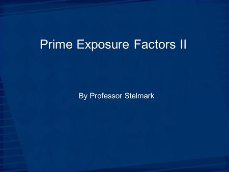 Prime Exposure Factors II By Professor Stelmark. Primary Factors The primary exposure technique factors the radiographer selects on the control panel.