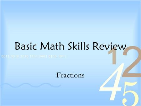 Basic Math Skills Review Fractions. Introduction to Fractions The block below is divided into three equal parts. One of three of the sections is shaded.