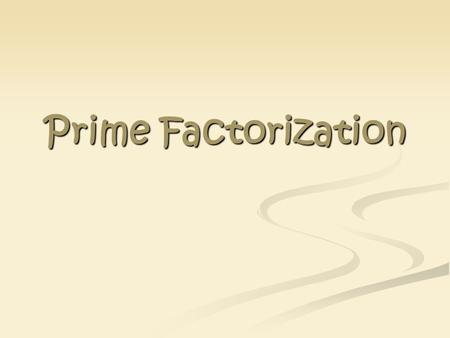 Prime Factorization. A prime number is a whole number greater than 1 that has exactly two factors, 1 and itself. Three is a prime number because its only.