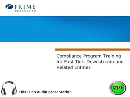 This is an audio presentation Compliance Program Training for First Tier, Downstream and Related Entities.