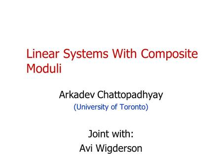 Linear Systems With Composite Moduli Arkadev Chattopadhyay (University of Toronto) Joint with: Avi Wigderson TexPoint fonts used in EMF. Read the TexPoint.