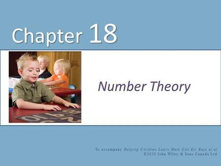Chapter 18 To accompany Helping Children Learn Math Cdn Ed, Reys et al. ©2010 John Wiley & Sons Canada Ltd.