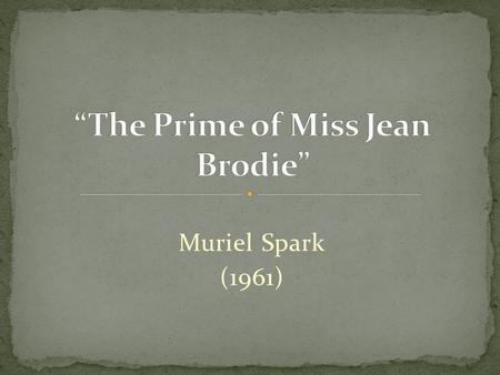 Muriel Spark (1961). Character and characterisation. Dialogue. Plot. Setting. Theme. Key incident. Narrative mode and structure.