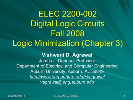 ELEC 2200-002 Digital Logic Circuits Fall 2008 Logic Minimization (Chapter 3) Vishwani D. Agrawal James J. Danaher Professor Department of Electrical and.
