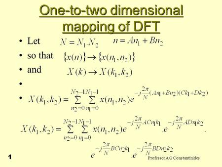 Professor A G Constantinides 1 One-to-two dimensional mapping of DFT Let so that and.