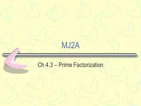 MJ2A Ch 4.3 – Prime Factorization. Bellwork Evaluate each expression 1. 3(b – 1) 4 where b = 4 2. 3(3c + 7) 2 where c = -3.