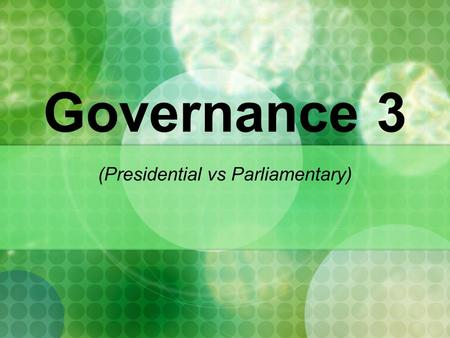 Governance 3 (Presidential vs Parliamentary)