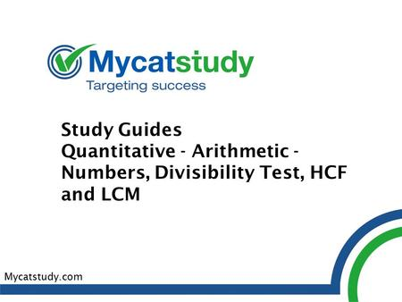 Study Guides Quantitative - Arithmetic - Numbers, Divisibility Test, HCF and LCM Mycatstudy.com.