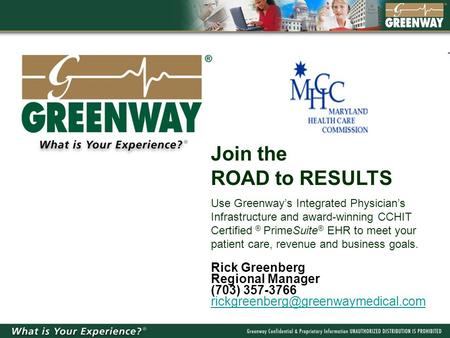 Join the ROAD to RESULTS Use Greenway's Integrated Physician's Infrastructure and award-winning CCHIT Certified ® PrimeSuite ® EHR to meet your patient.