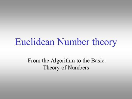 Euclidean Number theory From the Algorithm to the Basic Theory of Numbers.