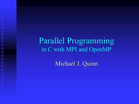 Parallel Programming in C with MPI and OpenMP Michael J. Quinn.