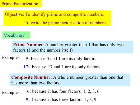 Prime Factorization: Objective: To identify prime and composite numbers. To write the prime factorization of numbers Vocabulary Prime Number: A number.