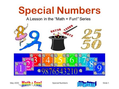 "May 2005Special NumbersSlide 1 Special Numbers A Lesson in the ""Math + Fun!"" Series."