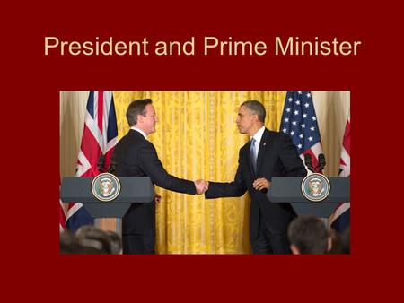 President and Prime Minister. Nations with Prime Minister Systems Red-pure systems Yellow and green—adapted systems.