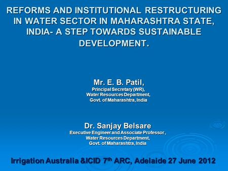 REFORMS AND INSTITUTIONAL RESTRUCTURING IN WATER SECTOR IN MAHARASHTRA STATE, INDIA- A STEP TOWARDS SUSTAINABLE DEVELOPMENT. Mr. E. B. Patil, Mr. E. B.