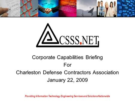 Corporate Capabilities Briefing For Charleston Defense Contractors Association January 22, 2009 Providing Information Technology Engineering Services and.
