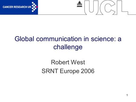 1 Global communication in science: a challenge Robert West SRNT Europe 2006.