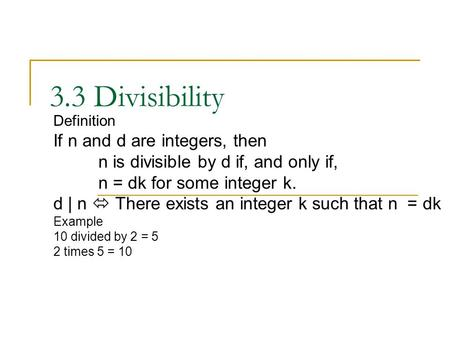 3.3 Divisibility Definition If n and d are integers, then n is divisible by d if, and only if, n = dk for some integer k. d | n  There exists an integer.