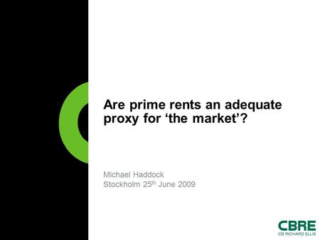 Michael Haddock Stockholm 25 th June 2009 Are prime rents an adequate proxy for 'the market'?