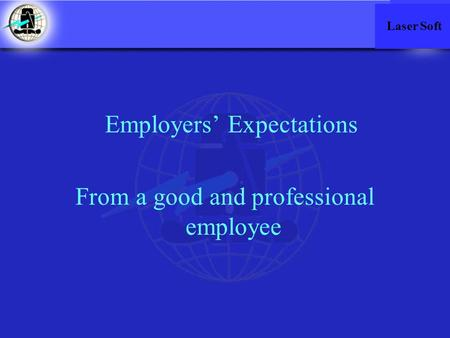 Employers' Expectations From a good and professional employee Laser Soft.