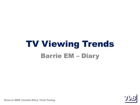 TV Viewing Trends Barrie EM – Diary Source: BBM Canada Diary Total Tuning.