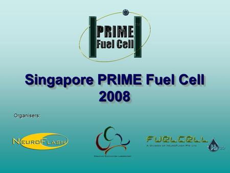 Singapore PRIME Fuel Cell 2008 Organisers:.  or  2 About PRIME Fuel Cell™ What is PRIME? Power via Renewable.