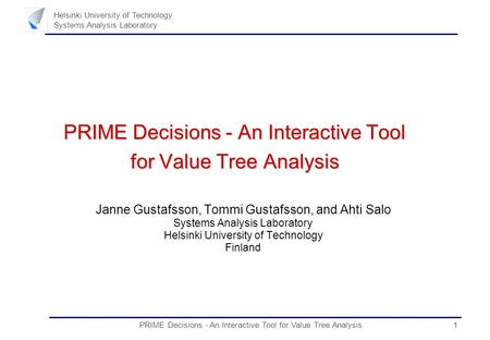 1PRIME Decisions - An Interactive Tool for Value Tree Analysis Helsinki University of Technology Systems Analysis Laboratory PRIME Decisions - An Interactive.