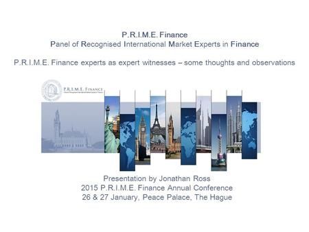 P.R.I.M.E. Finance Panel of Recognised International Market Experts in Finance P.R.I.M.E. Finance experts as expert witnesses – some thoughts and observations.