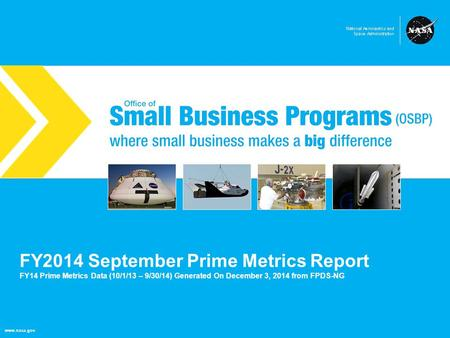 NASA Office of Small Business Programs where small business makes a big difference www.nasa.gov FY2014 September Prime Metrics Report FY14 Prime Metrics.