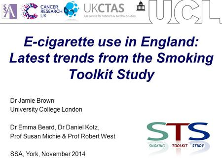 E-cigarette use in England: Latest trends from the Smoking Toolkit Study Dr Jamie Brown University College London Dr Emma Beard, Dr Daniel Kotz, Prof Susan.