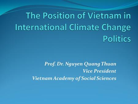 Prof. Dr. Nguyen Quang Thuan Vice President Vietnam Academy of Social Sciences.