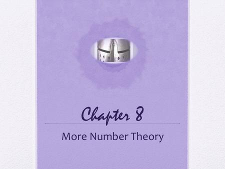 Chapter 8 More Number Theory. Prime Numbers Prime numbers only have divisors of 1 and itself They cannot be written as a product of other numbers Prime.