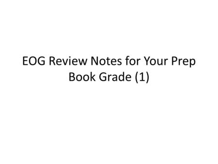 EOG Review Notes for Your Prep Book Grade (1). Jan 27, 2014 Monday.