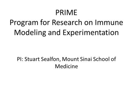 PRIME Program for Research on Immune Modeling and Experimentation PI: Stuart Sealfon, Mount Sinai School of Medicine.