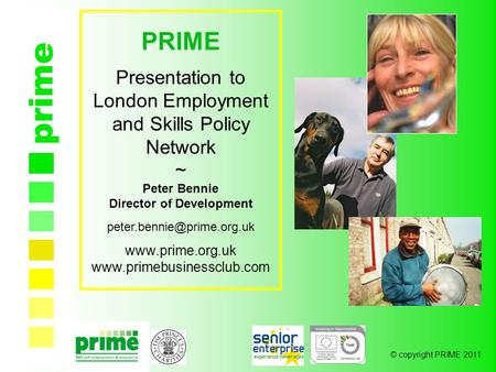 © copyright PRIME 2011 prime PRIME Presentation to London Employment and Skills Policy Network ~ Peter Bennie Director of Development