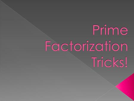 Prime Factorization Tricks!