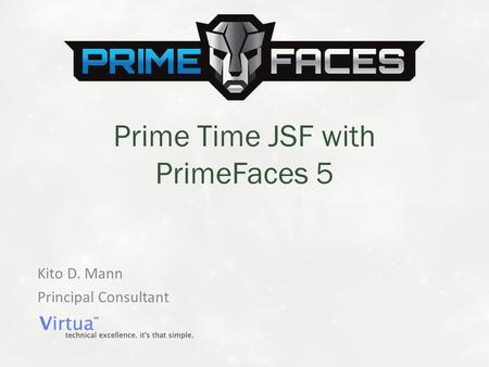 Kito D. Mann Principal Consultant Prime Time JSF with PrimeFaces 5.