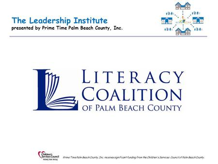 The Leadership Institute presented by Prime Time Palm Beach County, Inc. Prime Time Palm Beach County, Inc. receives significant funding from the Children's.