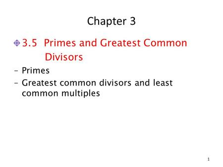 Chapter 3 3.5 Primes and Greatest Common Divisors ‒Primes ‒Greatest common divisors and least common multiples 1.