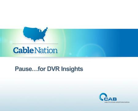 Pause…for DVR Insights. DVR penetration nears maturity; one in two homes do not own a DVR 60% of ethnic homes do not own a DVR DVR households consume.