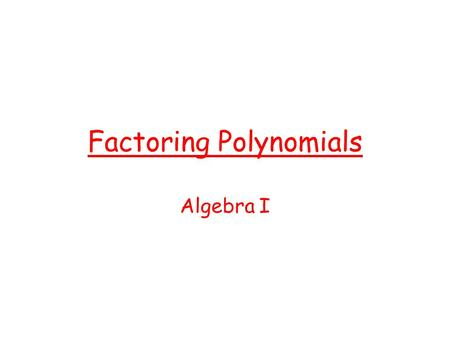 Factoring Polynomials Algebra I. Vocabulary Factors – The numbers used to find a product. Prime Number – A whole number greater than one and its only.