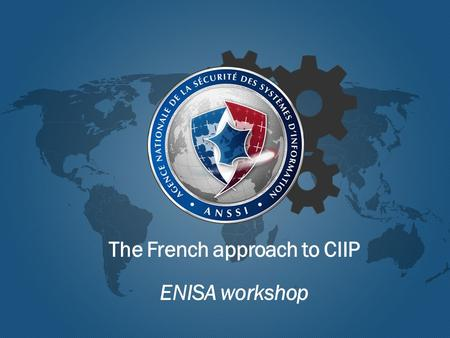 The French approach to CIIP ENISA workshop. Coordination of CIP in France ANSSI 2 A cross-ministerial issue The General Secretariat for Defense and National.