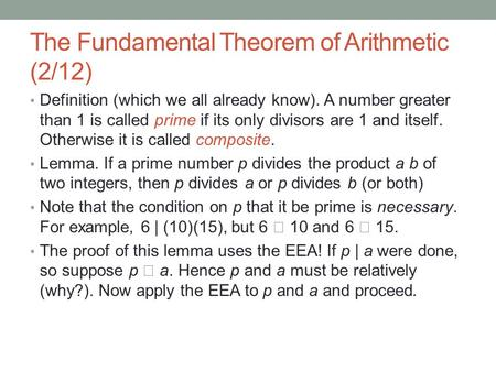 The Fundamental Theorem of Arithmetic (2/12) Definition (which we all already know). A number greater than 1 is called prime if its only divisors are 1.