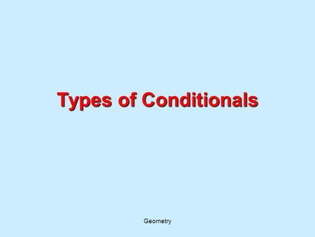Types of Conditionals Geometry. The converse of a conditional statement is formed by switching the hypothesis and conclusion. p: x is prime. q: x is odd.